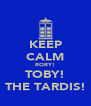 KEEP CALM RORY! TOBY! THE TARDIS! - Personalised Poster A4 size