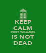 KEEP CALM RORY WILLIAMS IS NOT DEAD - Personalised Poster A4 size