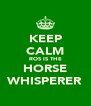 KEEP CALM ROS IS THE HORSE WHISPERER - Personalised Poster A4 size