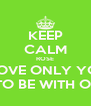 KEEP CALM ROSE I LOVE ONLY YOU & WANT TO BE WITH ONLY YOU - Personalised Poster A4 size