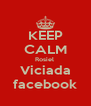 KEEP CALM Rosiel  Viciada facebook - Personalised Poster A4 size
