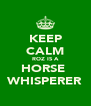 KEEP CALM ROZ IS A HORSE  WHISPERER - Personalised Poster A4 size