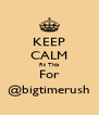 KEEP CALM Rt This For @bigtimerush - Personalised Poster A4 size