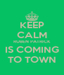 KEEP CALM RUBEN PATRICK IS COMING TO TOWN - Personalised Poster A4 size