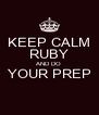 KEEP CALM RUBY AND DO YOUR PREP  - Personalised Poster A4 size
