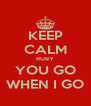 KEEP CALM RUBY YOU GO WHEN I GO - Personalised Poster A4 size