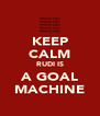 KEEP CALM RUDI IS A GOAL MACHINE - Personalised Poster A4 size