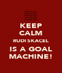 KEEP CALM RUDI SKACEL IS A GOAL MACHINE! - Personalised Poster A4 size