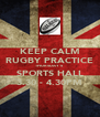 KEEP CALM RUGBY PRACTICE THURSDAY'S SPORTS HALL 3.30 - 4.30PM - Personalised Poster A4 size