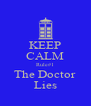 KEEP CALM Rule#1 The Doctor Lies - Personalised Poster A4 size