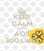 KEEP CALM RUMO AOS 300 LIKES - Personalised Poster A4 size