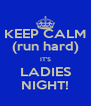 KEEP CALM (run hard) IT'S LADIES NIGHT! - Personalised Poster A4 size