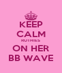 KEEP CALM RUTHIES ON HER BB WAVE - Personalised Poster A4 size