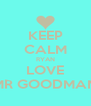 KEEP CALM RYAN LOVE MR GOODMAN - Personalised Poster A4 size