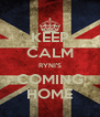 KEEP CALM RYNI'S COMING HOME - Personalised Poster A4 size