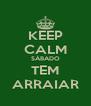 KEEP CALM SÁBADO TEM ARRAIAR - Personalised Poster A4 size