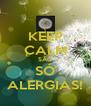KEEP CALM SÃO SÓ ALERGIAS! - Personalised Poster A4 size
