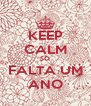 KEEP CALM SÓ FALTA UM ANO - Personalised Poster A4 size