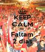 KEEP CALM Só  Faltam 2 dias - Personalised Poster A4 size