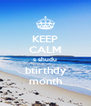 KEEP CALM s shudu btirthdy month - Personalised Poster A4 size
