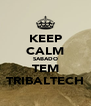 KEEP CALM SABADO TEM TRIBALTECH - Personalised Poster A4 size