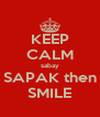 KEEP CALM sabay SAPAK then SMILE - Personalised Poster A4 size