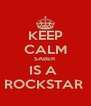 KEEP CALM SABER IS A  ROCKSTAR  - Personalised Poster A4 size