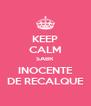KEEP CALM SABR INOCENTE DE RECALQUE - Personalised Poster A4 size