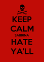 KEEP CALM SABRINA HATE YA'LL - Personalised Poster A4 size