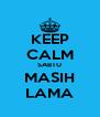KEEP CALM SABTU MASIH LAMA - Personalised Poster A4 size