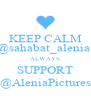 KEEP CALM @sahabat_alenia  ALWAYS SUPPORT @AleniaPictures - Personalised Poster A4 size