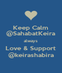 Keep Calm @SahabatKeira always Love & Support @keirashabira - Personalised Poster A4 size