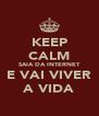 KEEP CALM SAIA DA INTERNET E VAI VIVER A VIDA - Personalised Poster A4 size