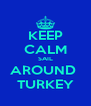KEEP CALM SAIL AROUND  TURKEY - Personalised Poster A4 size
