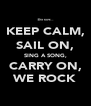 KEEP CALM, SAIL ON, SING A SONG, CARRY ON, WE ROCK - Personalised Poster A4 size