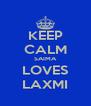 KEEP CALM SAIMA LOVES LAXMI - Personalised Poster A4 size