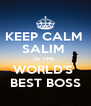 KEEP CALM  SALIM  IS THE  WORLD'S  BEST BOSS - Personalised Poster A4 size