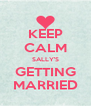 KEEP CALM SALLY'S GETTING MARRIED - Personalised Poster A4 size