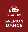 KEEP CALM  SALMON DANCE - Personalised Poster A4 size