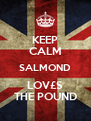 KEEP CALM SALMOND LOV£S THE POUND - Personalised Poster A4 size