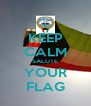 KEEP CALM SALUTE YOUR FLAG - Personalised Poster A4 size