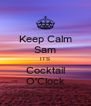 Keep Calm Sam ITS Cocktail O'Clock - Personalised Poster A4 size