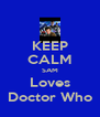 KEEP CALM SAM Loves Doctor Who - Personalised Poster A4 size