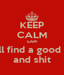 KEEP CALM SAM You'll find a good man  and shit - Personalised Poster A4 size