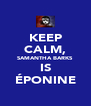 KEEP CALM, SAMANTHA BARKS IS ÉPONINE - Personalised Poster A4 size