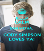 KEEP CALM SAMANTHA,  CODY SIMPSON LOVES YA! - Personalised Poster A4 size