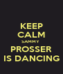 KEEP CALM SAMMY  PROSSER IS DANCING - Personalised Poster A4 size