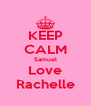 KEEP CALM Samuel Love Rachelle - Personalised Poster A4 size