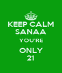 KEEP CALM SANAA YOU'RE ONLY 21 - Personalised Poster A4 size
