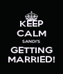 KEEP CALM SANDI'S GETTING MARRIED! - Personalised Poster A4 size